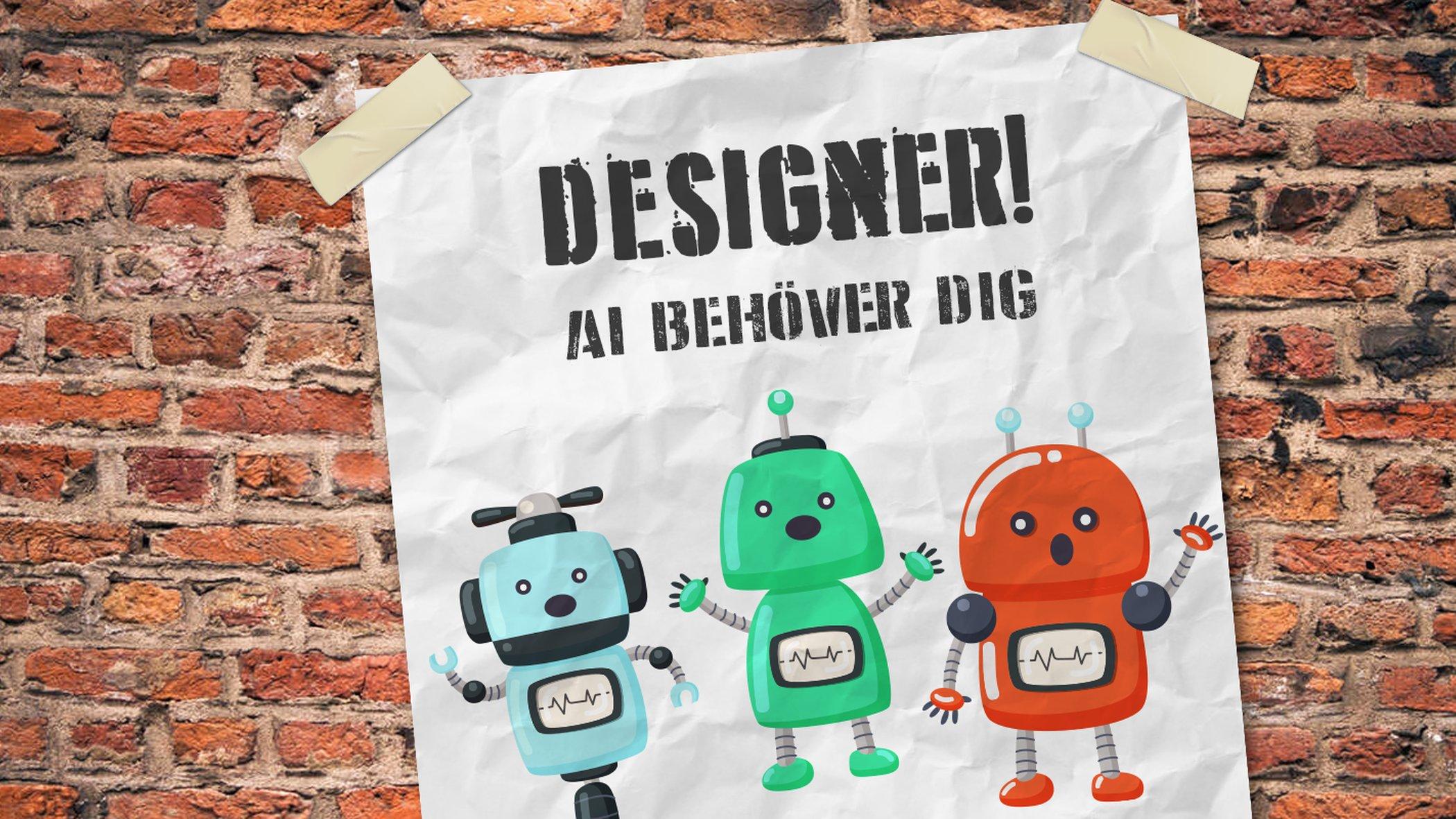affisch med texten Designer - AI behöver dig